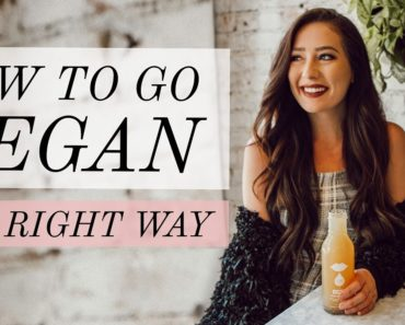 How To Go Vegan The Right Way! Vegan Tips For Beginners