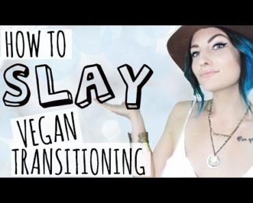 How to SLAY Vegan Transitioning