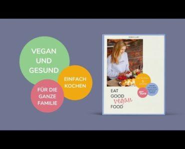 Mein Buch: Eat Good Vegan Food – Gesunde Rezepte für die ganze Familie mit maximal 6 Zutaten