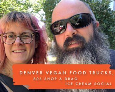Denver: vegan food trucks, 80s shop & drag ice cream social (!!)